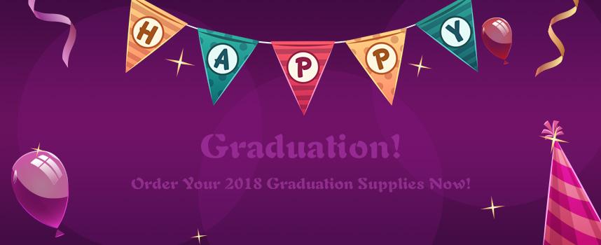 Graduation! Order Your 2018 Graduation Supplies Now!